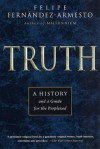 Truth: A History and a Guide for the Perplexed - Felipe Fernández-Armesto