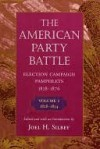 The American Party Battle: Election Campaign Pamphlets, 1828-1876, Volume 1: 1828-1854 - Joel H. Silbey
