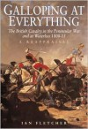 Galloping at Everything: The British Cavalry in the Peninsular War and at Waterloo, 1808-15 - Ian Fletcher