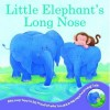 Little Elephant's Long Nose - Rachel Elliot
