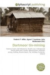Dartmoor Tin-Mining - Frederic P. Miller, Agnes F. Vandome, John McBrewster