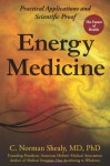 Energy Medicine: Practical Applications and Scientific Proof - C. Norman Shealy