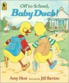 Off to School, Baby Duck! - Amy Hest, Jill Barton