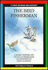 The Bird Fisherman - Nicole Schneegans, Jean Claverie