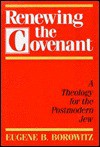 Renewing the Covenant: A Theology for the Postmodern Jew - Eugene B. Borowitz