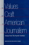 The Values and Craft of American Journalism: Essays from the Poynter Institute - Roy Peter Clark, Cole C. Campbell