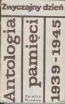 Zwyczajny dzień. Antologia pamięci 1939-1945 - Jerzy Andrzejewski, Jarosław Iwaszkiewicz, Zygmunt Klukowski, Tadeusz Borowski, Wojciech Żukrowski, Jerzy Broszkiewicz, Jan Józef Szczepański, Adolf Rudnicki, Stanisław Łukasiewicz, Paweł Hulka-Laskowski