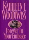Forever in Your Embrace - Kathleen E. Woodiwiss, Kahtleen Woodwiss
