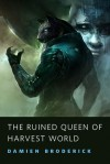 The Ruined Queen of Harvest World - Damien Broderick