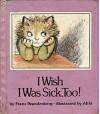 I Wish I Was Sick, Too! - Aliki