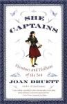 She Captains: Heroines and Hellions of the Sea - Joan Druett