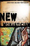 New Monasticism: What It Has to Say to Today's Church - Jonathan Wilson-Hartgrove