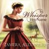 To Whisper Her Name (A Belle Meade Plantation Novel) - Tamera Alexander