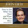How to Get what You Want and Want what You Have: How to Get what You Want and Want what You Have (Audio) - John Gray