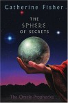 The Sphere of Secrets - Catherine Fisher