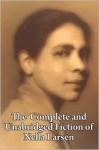 The Complete And Unabridged Fiction Of Nella Larsen - Nella Larsen