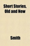 Short Stories, Old and New - Alison Smith