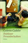 Dubliner Freundschaften - Colette Caddle, Ulrike Thiesmeyer