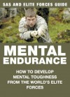 Mental Endurance: How to Develop Mental Toughness from the World's Elite Forces (SAS and Elite Forces Guide) - Chris McNab