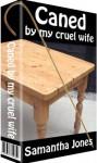 Caned by my Cruel Wife - Samantha Jones