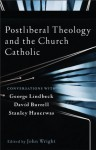 Postliberal Theology and the Church Catholic: Conversations with George Lindbeck, David Burrell, and Stanley Hauerwas - John Wright