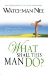 What Shall This Man Do? - Watchman Nee