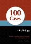 100 Cases in Radiology - Robert Thomas, James Connelly, Christopher Burke