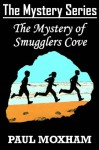 The Mystery of Smugglers Cove - Paul Moxham