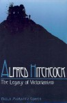 Alfred Hitchcock: The Legacy of Victorianism - Paula Marantz Cohen