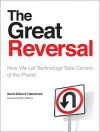 The Great Reversal: How We Let Technology Take Control of the Planet - David Edward Tabachnick