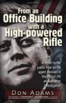 From an Office Building with a High-Powered Rifle: One FBI Agent's View of the JFK Assassination - Don Adams, Dick Russell
