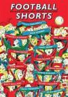 Football Shorts. Edited by Tom Watt - Tom Watt