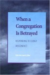 When A Congregation Is Betrayed: Responding to Clergy Misconduct - Beth Ann Gaede, Nancy Myer Hopkins