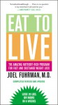Eat to Live: The Amazing Nutrient-Rich Program for Fast and Sustained Weight Loss, Revised Edition - Joel Fuhrman
