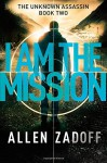 By Allen Zadoff I Am the Mission (The Unknown Assassin) - Allen Zadoff
