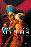 Founding Myths: Stories That Hide Our Patriotic Past - Ray Raphael