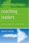 Coaching Leaders: Guiding People Who Guide Others (J-B US non-Franchise Leadership) - Daniel White, Marshall Goldsmith