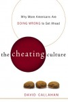 The Cheating Culture: Why More Americans Are Doing Wrong to Get Ahead - David Callahan