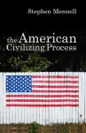 The American Civilizing Process - Stephen Mennell
