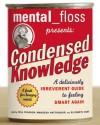 Mental Floss Presents Condensed Knowledge - Will Pearson, Mangesh Hattikudur, Elizabeth Hunt