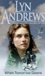 When Tomorrow Dawns - Lyn Andrews