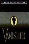 Vanished/Large Print (Bantam/Doubleday/Delacorte Press Large Print Collection) - Danielle Steel