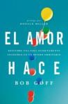 El Amor Hace: Descubre Una Vida Secretamente Increible En Un Mundo Ordinario - Bob Goff