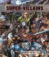 DC Comics: Super-Villains: The Complete Visual History - Daniel Wallace, Phil Jimenez, Kevin Smith