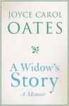 A Widow's Story: A Memoir. by Joyce Carol Oates - Joyce Carol Oates