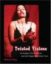 Twisted Visions: No Budget Horror Movies and the People Who Make Them - Richard King