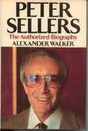 Peter Sellers: The Authorized Biography - Alexander Walker