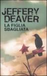 La figlia sbagliata - Jeffery Deaver, Maria Baiocchi, Anna Tagliavini