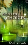 Desperate Choices - Kathy Ivan