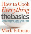 How to Cook Everything The Basics: All You Need to Make Great Food--With 1,000 Photos - Mark Bittman